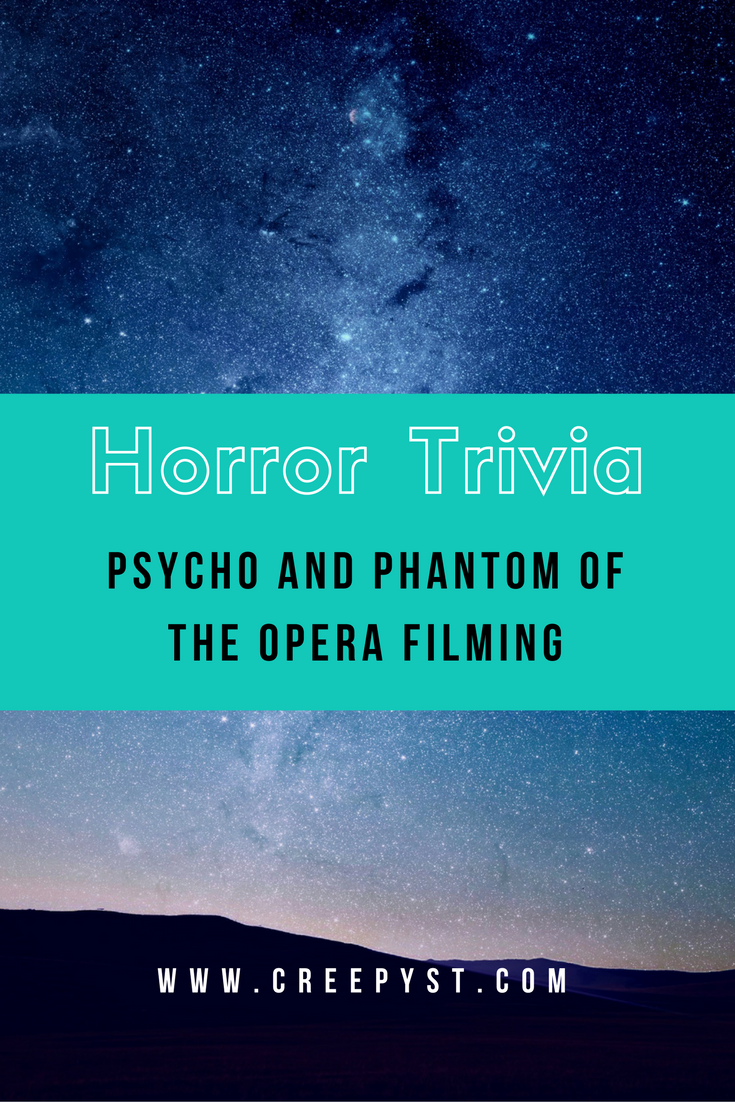 Horror Trivia - Psycho and Phantom of the Opera Filming